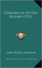 Chronicles Of Old Riverby (1913) - Jane Felton Sampson