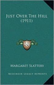 Just Over The Hill (1911) - Margaret Slattery