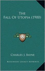 The Fall Of Utopia (1900) - Charles J. Bayne