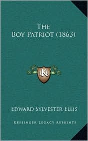 The Boy Patriot (1863) - Edward Sylvester Ellis