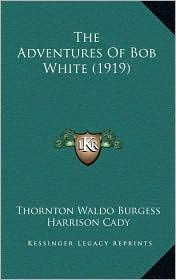 The Adventures Of Bob White (1919) - Thornton Waldo Burgess, Harrison Cady (Illustrator)