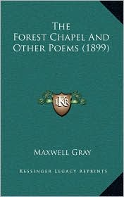 The Forest Chapel And Other Poems (1899) - Maxwell Gray