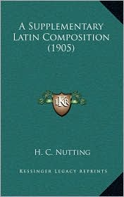 A Supplementary Latin Composition (1905) - H. C. Nutting