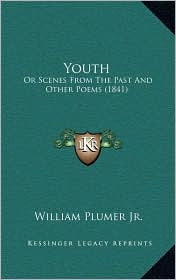 Youth: Or Scenes From The Past And Other Poems (1841) - William Plumer Jr.
