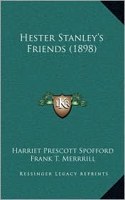 Hester Stanley's Friends (1898) - Harriet Prescott Spofford, Frank T. Merrrill (Illustrator)