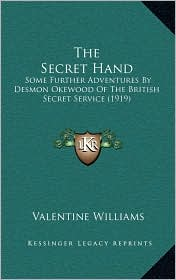 The Secret Hand: Some Further Adventures By Desmon Okewood Of The British Secret Service (1919) - Valentine Williams