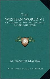 The Western World V1: Or Travels In The United States In 1846-1847 (1850) - Alexander Mackay