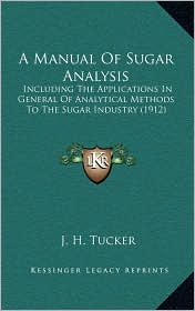A Manual Of Sugar Analysis: Including The Applications In General Of Analytical Methods To The Sugar Industry (1912)