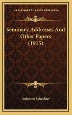 Seminary Addresses and Other Papers (1915) - Solomon Schechter