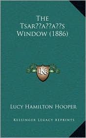 The Tsar s Window (1886) - Lucy Hamilton Hooper