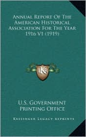 Annual Report Of The American Historical Association For The Year 1916 V1 (1919) - U.S. Government U.S. Government Printing Office