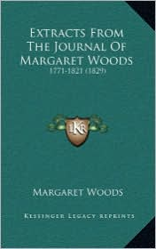 Extracts From The Journal Of Margaret Woods: 1771-1821 (1829) - Margaret Woods