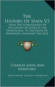 The History Of Spain V2: From The Establishment Of The Colony Of Gades By The Phoenicians, To The Death Of Ferdinand, Surnamed The Sage (1793) - Charles John Ann Hereford