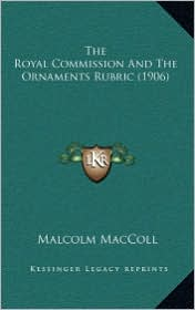 The Royal Commission And The Ornaments Rubric (1906) - Malcolm MacColl