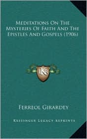 Meditations On The Mysteries Of Faith And The Epistles And Gospels (1906) - Ferreol Girardey (Editor)