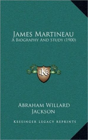 James Martineau: A Biography And Study (1900)
