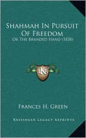 Shahmah In Pursuit Of Freedom: Or The Branded Hand (1858) - Frances H. Green
