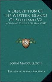 A Description Of The Western Islands Of Scotland V2: Including The Isle Of Man (1819) - John Macculloch