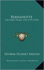 Bernadotte: The First Phase, 1763-1799 (1914) - Dunbar Plunket Barton