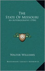 The State Of Missouri: An Autobiography (1904) - Walter Williams