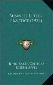 Business Letter Practice (1922) - John Baker Opdycke, Roger W. Babson (Introduction), Joseph Appel (Introduction)