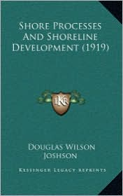 Shore Processes And Shoreline Development (1919) - Douglas Wilson Joshson
