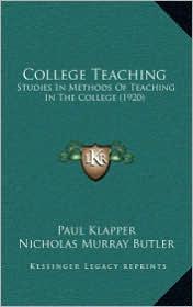 College Teaching: Studies In Methods Of Teaching In The College (1920) - Paul Klapper (Editor), Nicholas Murray Butler (Introduction)