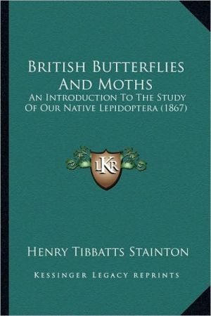 British Butterflies And Moths: An Introduction To The Study Of Our Native Lepidoptera (1867) - Henry Tibbatts Stainton