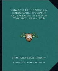 Catalogue Of The Books On Bibliography, Typography And Engraving, In The New York State Library (1858) - New York New York State Library