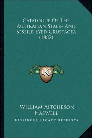 Catalogue Of The Australian Stalk- And Sessile-Eyed Crustacea (1882)