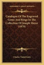 Catalogue of the Engraved Gems and Rings in the Collection of Joseph Mayer (1879) - Charles Tindal Gatty