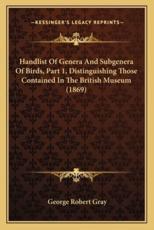 Handlist of Genera and Subgenera of Birds, Part 1, Distinguishing Those Contained in the British Museum (1869) - George Robert Gray