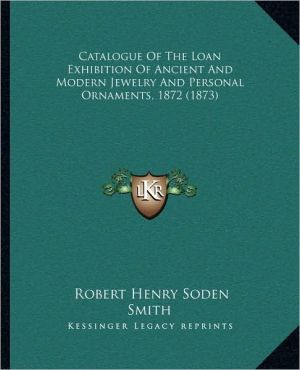 Catalogue Of The Loan Exhibition Of Ancient And Modern Jewelry And Personal Ornaments, 1872 (1873) - Robert Henry Soden Smith