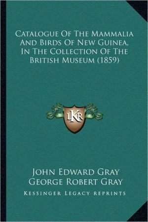 Catalogue Of The Mammalia And Birds Of New Guinea, In The Collection Of The British Museum (1859)