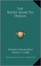The Rocky Road To Dublin - Seumas Macmanus, Foreword by Irvin S. Cobb