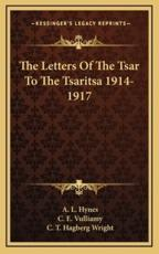 The Letters of the Tsar to the Tsaritsa 1914-1917 - A L Hynes (translator)