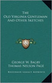 The Old Virginia Gentleman And Other Sketches - George W. Bagby, Thomas Nelson Page (Introduction)