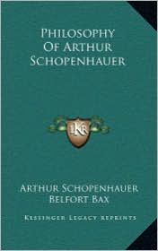Philosophy Of Arthur Schopenhauer - Arthur Schopenhauer, Belfort Bax (Translator), Baily Saunders (Translator)