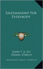Salesmanship For Everybody - John T. A. Ely, Daniel Starch, Charles E. Benson