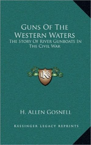 Guns Of The Western Waters: The Story Of River Gunboats In The Civil War