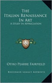 The Italian Renaissance In Art: A Study In Appreciation - Otho Pearre Fairfield