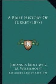 A Brief History Of Turkey (1877) - Johannes Blochwitz, M. Wesselhoeft (Translator)