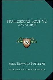 Francesca's Love V2: A Novel (1868) - Mrs. Edward Pulleyne