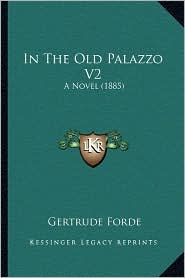 In the Old Palazzo V2: A Novel (1885)