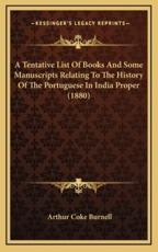 A Tentative List of Books and Some Manuscripts Relating to the History of the Portuguese in India Proper (1880) - Arthur Coke Burnell