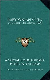 Babylonian Cups: Or Behind The Scenes (1880) - A Special A Special Commissioner, Foreword by Henry W. Williams