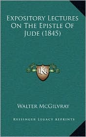 Expository Lectures On The Epistle Of Jude (1845) - Walter McGilvray