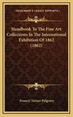 Handbook to the Fine Art Collections in the International Exhibition of 1862 (1862) - Francis Turner Palgrave