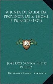 A Junta De Saude Da Provincia De S. Thome E Principe (1873) - Jose Dos Santos Pinto Pereira