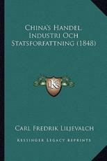 China's Handel, Industri Och Statsforfattning (1848) - Carl Fredrik Liljevalch